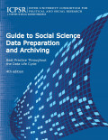 Guide to Social Science Data Preparation and Archiving : Best Practice Throughout the Data Life Cycle 4th.Ed